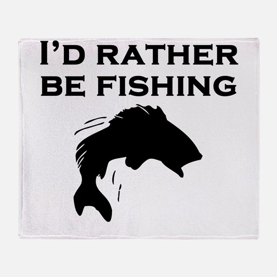 Id Rather Be Fishing Throw Blanket
