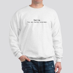 smile. you're being recorded Sweatshirt