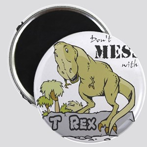 Dont Mess With T Rex Magnet