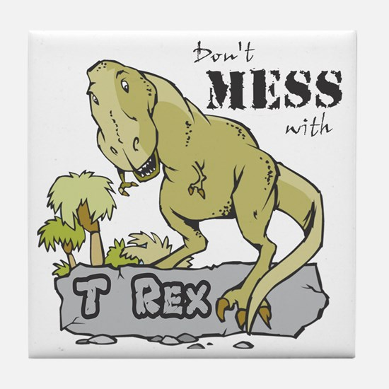 Dont Mess With T Rex Tile Coaster