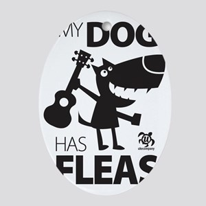 My Dog Has Fleas 13 Oval Ornament
