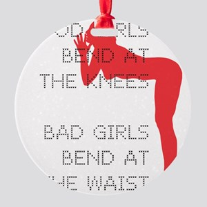 Good Girls Bend at the Knees Round Ornament