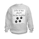 Life Too Short to be Fretful Kids Sweatshirt