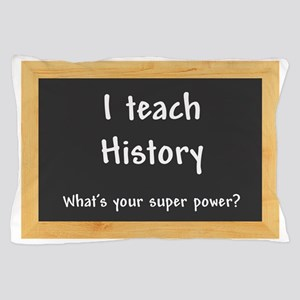 I teach History Pillow Case