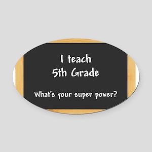I teach 5th Grade Oval Car Magnet