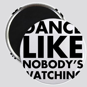Dance Like Nobodys Watching Magnet