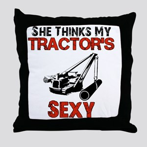 She Thinks My Tractors Sexy Throw Pillow