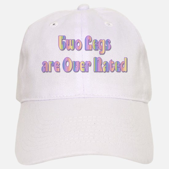 Two Legs are Over rated Baseball Baseball Cap