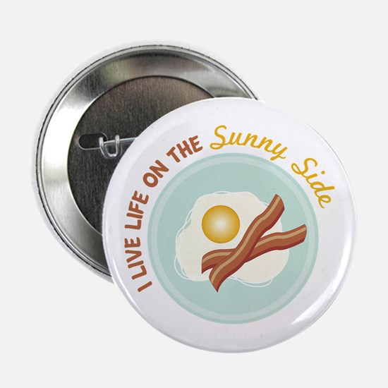 """I LIVE LIFE ON THE Sunny Side 2.25"""" Button"""