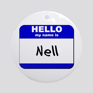 hello my name is nell  Ornament (Round)