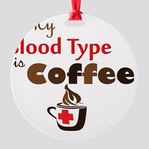 My Blood Type is Coffee Round Ornament