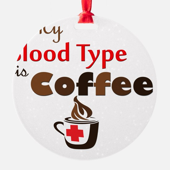 My Blood Type is Coffee Ornament
