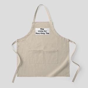 Will work for Earl Grey Tea BBQ Apron