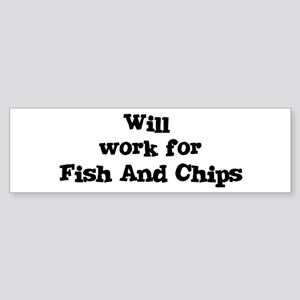 Will work for Fish And Chips Bumper Sticker