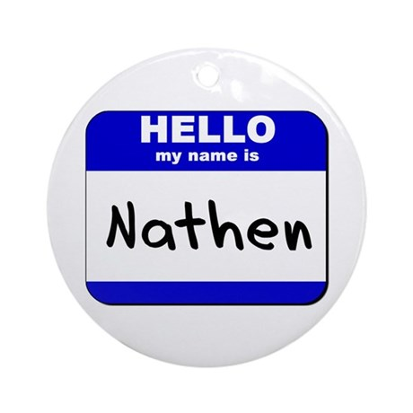 hello my name is nathen Ornament (Round)