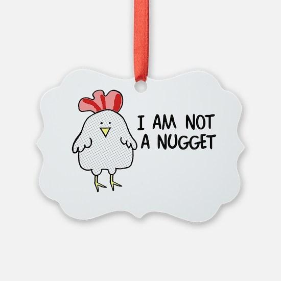 I Am Not A Nugget Ornament