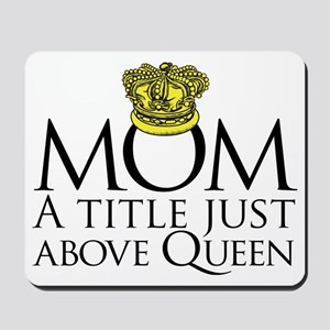 MOM - A title just above queen Black Mousepad