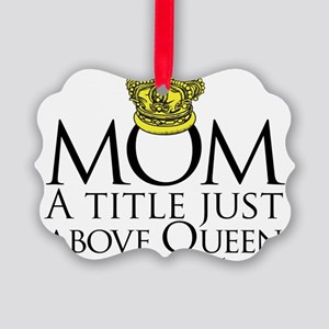 MOM - A title just above queen Bl Picture Ornament