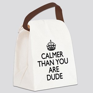 Calmer than you are Dude Canvas Lunch Bag