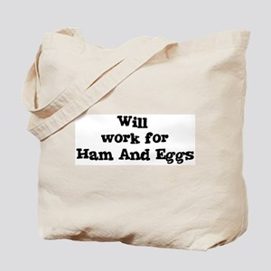 Will work for Ham And Eggs Tote Bag