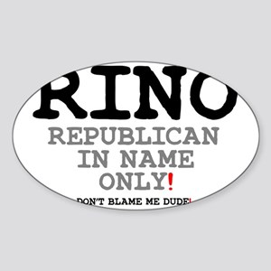 RINO - REPUBLICAN IN NAME ONLY! Sticker (Oval)
