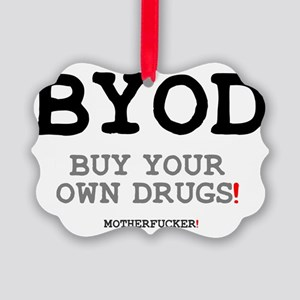BYOD - BUY YOUR OWN DRUGS! Picture Ornament