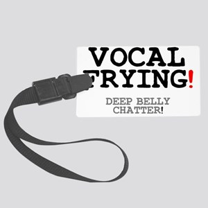 VOCAL FRYING! Large Luggage Tag