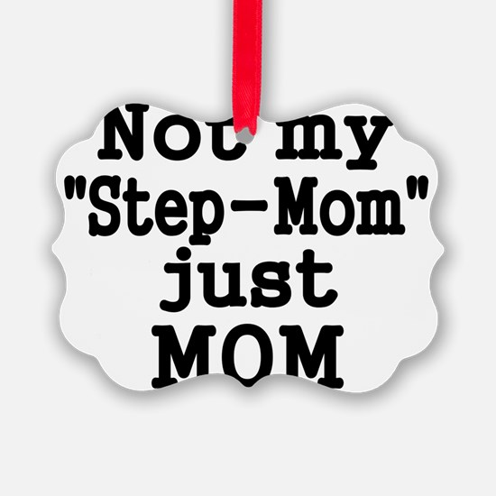 NOT MY STEP-MOM, JUST MOM Ornament