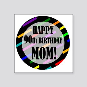 "90th Birthday For Mom Square Sticker 3"" x 3"""