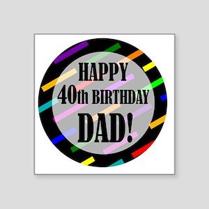 "40th Birthday For Dad Square Sticker 3"" x 3"""