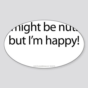 I might be nuts, but I'm happy! Sticker (Oval)