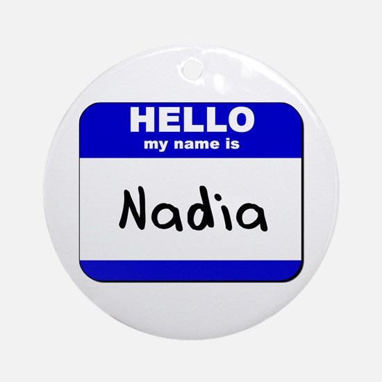 hello my name is nadia  Ornament (Round)