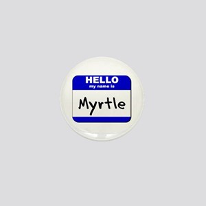 hello my name is myrtle Mini Button