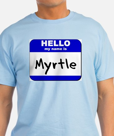 hello my name is myrtle T-Shirt