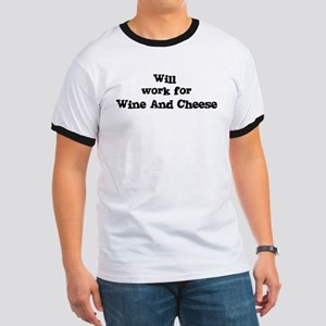 Will work for Wine And Cheese Ringer T