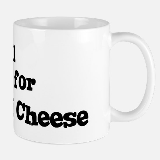 Will work for Wine And Cheese Mug