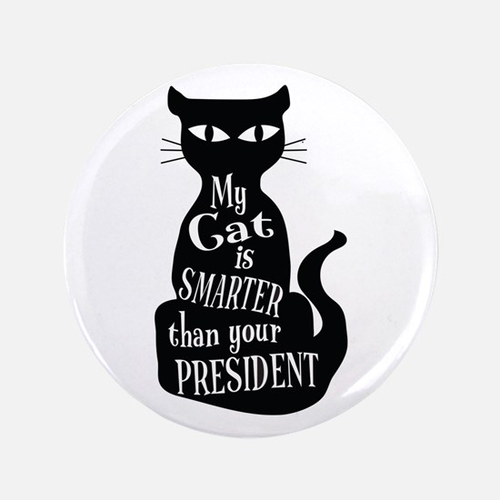 My Cat is Smarter than Your President Button