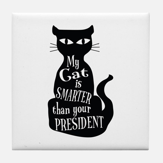 My Cat is Smarter than Your President Tile Coaster