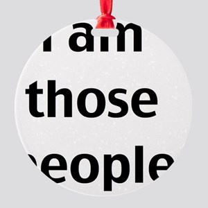 i am those people Round Ornament