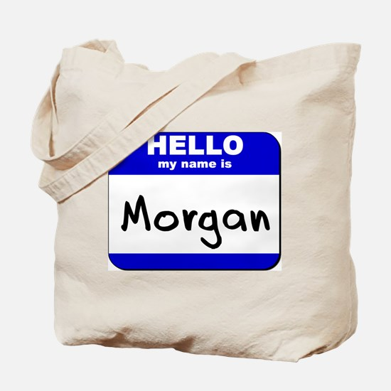 hello my name is morgan Tote Bag