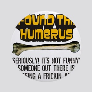 Its Not Funny! Round Ornament