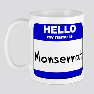 hello my name is monserrat  Mug