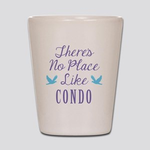 Theres No Place Like Condo Shot Glass