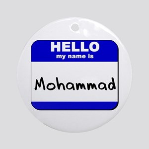 hello my name is mohammad  Ornament (Round)