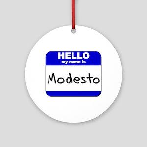 hello my name is modesto  Ornament (Round)