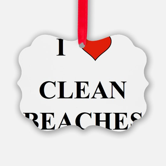 I Love Clean Beaches Ornament