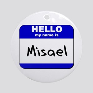 hello my name is misael  Ornament (Round)