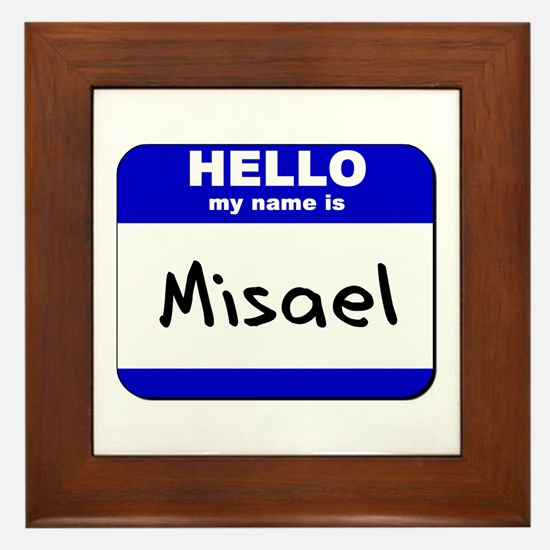 hello my name is misael  Framed Tile