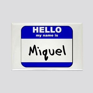 hello my name is miquel Rectangle Magnet
