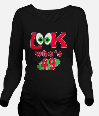 Look whos 49 Long Sleeve Maternity T-Shirt